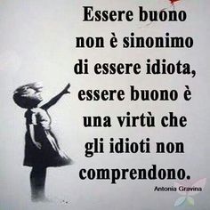 *********Being good is not synonymous with being an idiot. Being good is a virtue that idiots do not understand Smart Quotes, Best Quotes, Quotes Thoughts, Italian Quotes, Jokes Quotes, Motivation, Quote Of The Day, Wise Words, Decir No