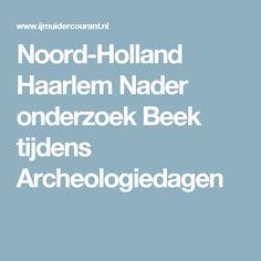 Noord-Holland Haarlem Nader onderzoek Beek tijdens Archeologiedagen