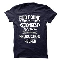 God Found Some Of The Strongest Women And Made Them Production Helper - T-Shirt, Hoodie, Sweatshirt