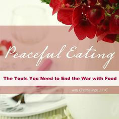Peaceful Eating will give you the tools you need to end the war with food.