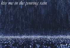 Kiss someone in the pouring rain.<3