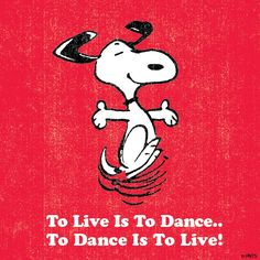 Snoopy Quote  To Live is to Dance  To Dance is to Live