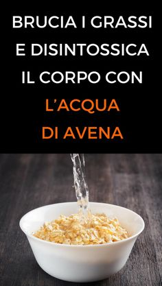 Brucia i grassi e disintossica il corpo con l'acqua d'avena Detox Drinks, The Cure, Beauty Hacks, Food And Drink, Wellness, Healthy, Breakfast, Fitness, Recipes