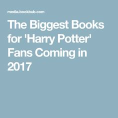 The Biggest Books for 'Harry Potter' Fans Coming in 2017