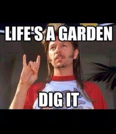 Life's a Garden Dig it - Inspirational joe dirt ...