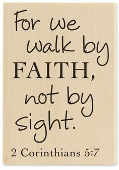 "2 Corinthians 5:7 this is the verse that I'm using to get my tattoo when I'm 18, ""Walk by Faith"" on my"