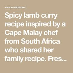 Spicy lamb curry recipe inspired by a Cape Malay chef from South Africa who shared her family recipe. Fresh spices and slow-cooked lamb make this delicious.