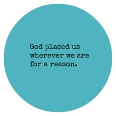 We are where God has placed us for a reason