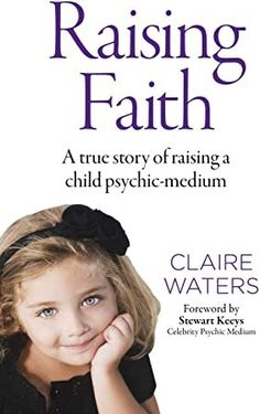 [Free Read] Raising Faith: A True Story of Raising a Child Psychic-Medium Author Claire Waters, Got Books, Books To Read, John Humphrys, Danny Baker, Rachel Carter, Dario Fo, Clive James, Louise Erdrich