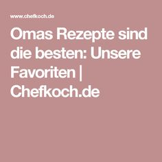 Omas Rezepte sind die besten: Unsere Favoriten   Chefkoch.de
