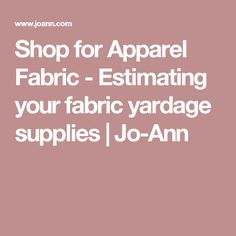 Shop for Apparel Fabric - Estimating your fabric yardage supplies | Jo-Ann