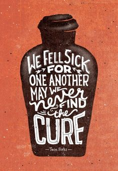 We fell sick for one another...