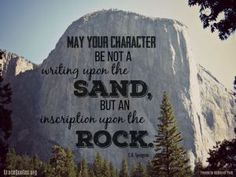 """May your character be not a writing on the sand, but an inscription upon the rock."" - C.H. Spurgeon quote"