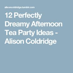 12 Perfectly Dreamy Afternoon Tea Party Ideas - Alison Coldridge