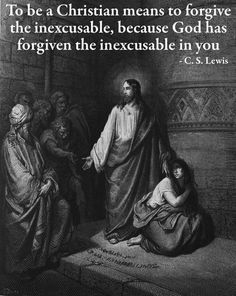 Forgiveness | Top 50 C.S. Lewis quotes | Deseret News.  The #1 virtue I try to live by. People need the grace and forgiveness that Jesus died for them to be able to have. That is all.