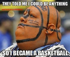 So I became a basketball