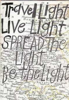 """Travel light, Live Light, Spread the Light, Be the Light."" - Yogi Bhajan (1929 - 2004) - Sikh Spirtual Leader, introduced Kundalini Yoga to United States."