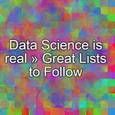 Data Science is real » Great Lists to Follow