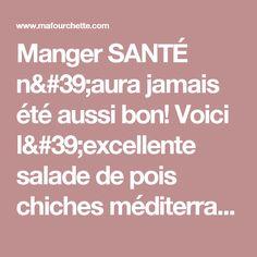 Manger SANTÉ n'aura jamais été aussi bon! Voici l'excellente salade de pois chiches méditerranéenne  - Ma Fourchette