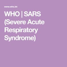 WHO | SARS (Severe Acute Respiratory Syndrome) Health Advice, Health Care, Infection Control, Disease Symptoms, Shortness Of Breath, Health