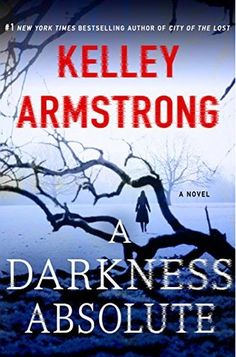 A Darkness Absolute by Kelley Armstrong My rating: 4 of 5 stars  The follow-up to #1 NYT bestseller Kelley Armstrong's acclaimed City of the Lost, Rockton town detective Casey Duncan makes a terrible—and dangerous—discovery in the woods outside of town.  When experienced homicide detective Casey Duncan first moved to the secret town of Rockton, she expected a safe haven for people like her, people running from their past misdeeds and past lives. She knew living in Rockton meant living…