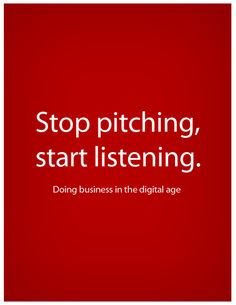Stop pitching, start listening: doing business in the digital age.