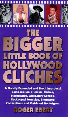 """""""The Bigger Little Book of Hollywood Cliches"""" av Roger Ebert Big Little, Little Books, Fantasy Books, Archetypes, My Books, Hollywood, Author, Reading, Movies"""