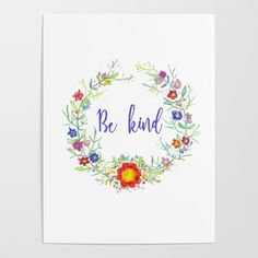 Hand drawn watercolor flower wreath 'Be kind' Poster by wildseadesign Watercolor Flower Wreath, Blank Walls, Diy Frame, Cool Diy, High Quality Images, Vibrant Colors, How To Draw Hands, Smooth, Posters