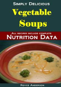 Kindle FREE Day:  Mar 21      ~~  Vegetable Soups ~~ Healthy, Easy and Nutritious Home Made Vegetable Soup Recipes.  Every recipe includes complete nutritional information.