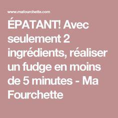 ÉPATANT! Avec seulement 2 ingrédients, réaliser un fudge en moins de 5 minutes - Ma Fourchette