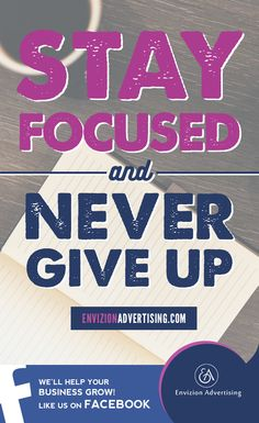STAY FOCUSED! It takes time, creativity, and true commitment to harness the influence and realize the benefits that owning a business can deliver.  #nevergiveup