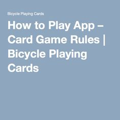 How to Play App – Card Game Rules | Bicycle Playing Cards