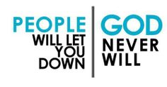 People will let you down but not God