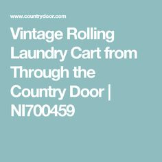 Vintage Rolling Laundry Cart from Through the Country Door | NI700459