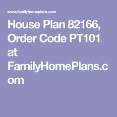 House Plan 82166, Order Code PT101 at FamilyHomePlans.com