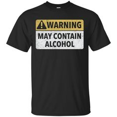 May Contain Alcohol T-Shirt Apparel - The Beer Lodge More Beer, Wine And Beer, Beer Shirts, Beer Humor, Text Style, Personalized T Shirts, Custom T, Shirt Designs, Alcohol