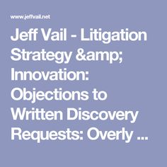 Jeff Vail - Litigation Strategy & Innovation: Objections to Written Discovery Requests: Overly Broad