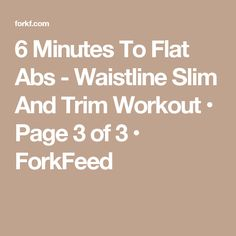 6 Minutes To Flat Abs - Waistline Slim And Trim Workout • Page 3 of 3 • ForkFeed