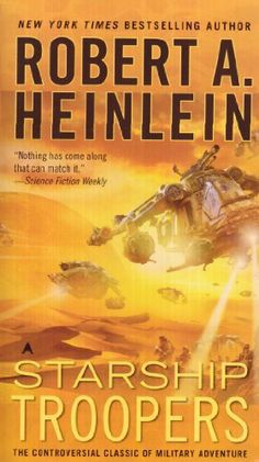 Starship Troopers by Robert A. Heinlein. In one of Robert Heinlein's most controversial bestsellers, a recruit of the future goes through the toughest boot camp in the Universe--and into battle with the Terran Mobile Infantry against mankind's most frightening enemy.