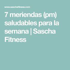 7 meriendas (pm) saludables para la semana | Sascha Fitness