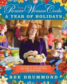 The Pioneer Woman Cooks: A Year of Holidays: 135 Step-by-Step Recipes for Simple, Scrumptious Celebrations Book by Ree Drummond... Can't wait to get this!!!