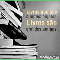 livros não são simples objetos. livros são grandes amigos.