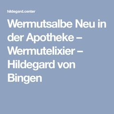 Wermutsalbe Neu in der Apotheke – Wermutelixier – Hildegard von Bingen