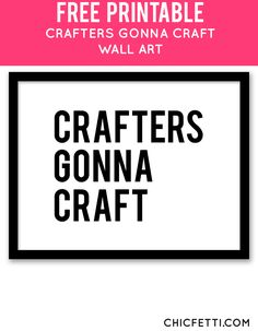 Free Printable Crafters Gonna Craft Art from @chicfetti - easy wall art diy