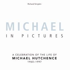 Michael in Pictures: A Celebration of the Life of Michael Hutchence 1960-1997