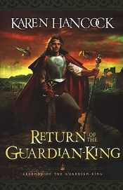 Return of the Guardian-King: Book 4 in The Legends of the Guardian King series by Karen Hancock.