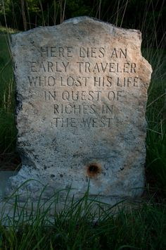 Along the trail there are many graves, we saw one of a emigrant hoping for riches in the west.