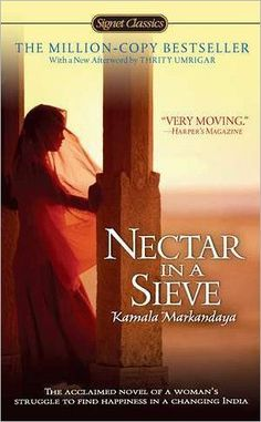 Nectar in a Sieve. Sad book about the poverty and limited choices of both men and women in India who are forced to labor on a plentiful farm while they are themselves starving. Many tragedies and adventures follow as this family is seemingly blown around on the winds of fate.