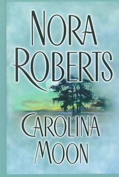 Carolina Moon this and all of the Nora Roberts Books in hardback