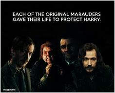 Each of the Marauders gave their life to protect Harry.